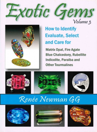 Exotic gems, volume 3 : how to identify, evaluate, select and care for matrix opal, fire agate , blue chalcedony, rubellite, indicolite, paraiba and other tourmalines